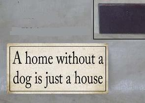 "Magnet m/ tekst: ""A home without a dog is just a house"""